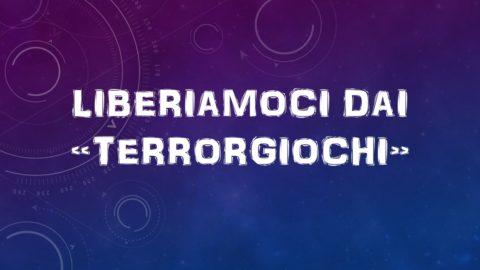 """LIBERIAMOCI DAI """"TERRORGIOCHI"""""""